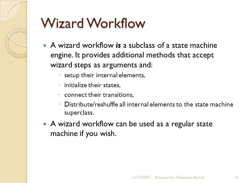 Wizard Workflow A wizard workflow is a subclass of a state machine engine.