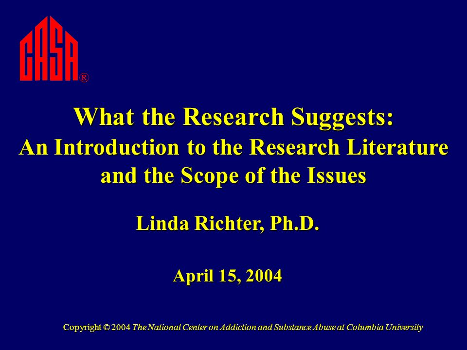 What the Research Suggests: An Introduction to the Research Literature and the Scope of the Issues Linda Richter, Ph.D.