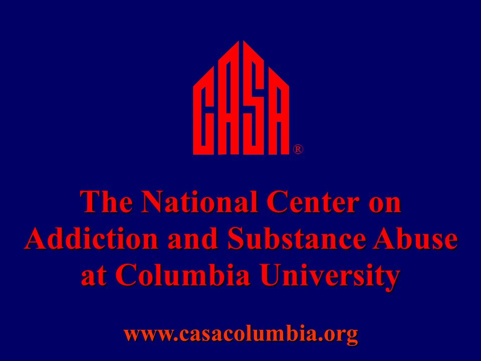 The National Center on Addiction and Substance Abuse at Columbia University ®
