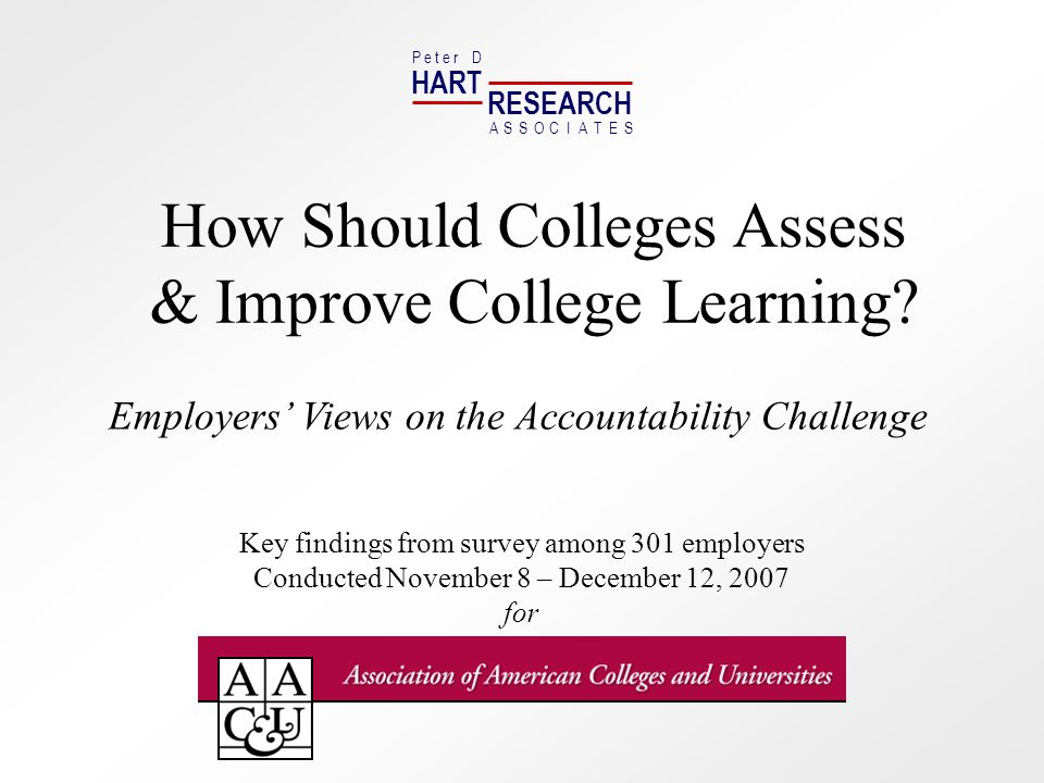 HART RESEARCH P e t e r D ASSOTESCIA How Should Colleges Assess & Improve College Learning.