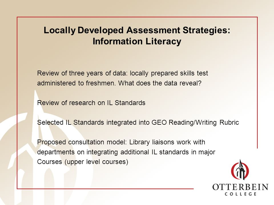 Locally Developed Assessment Strategies: Information Literacy Review of three years of data: locally prepared skills test administered to freshmen.