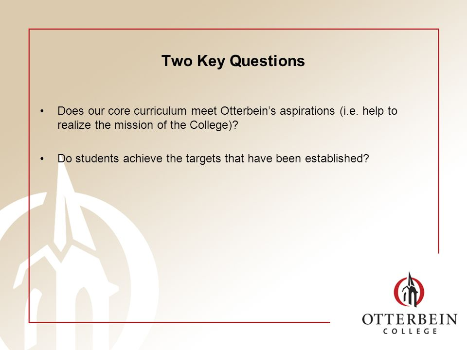 Two Key Questions Does our core curriculum meet Otterbeins aspirations (i.e.