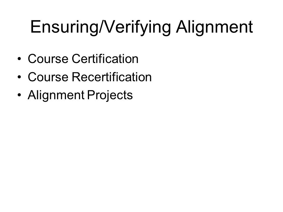 Ensuring/Verifying Alignment Course Certification Course Recertification Alignment Projects