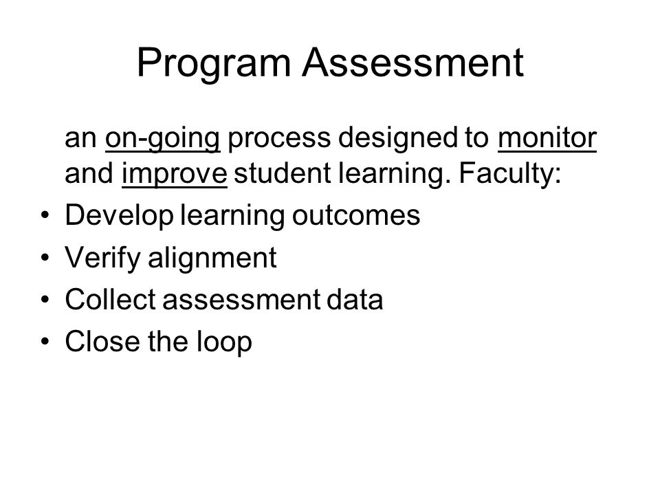 Program Assessment an on-going process designed to monitor and improve student learning.