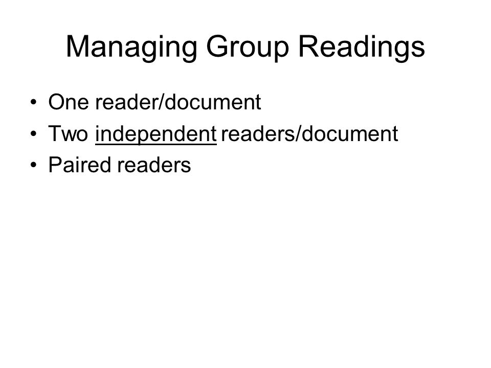 Managing Group Readings One reader/document Two independent readers/document Paired readers