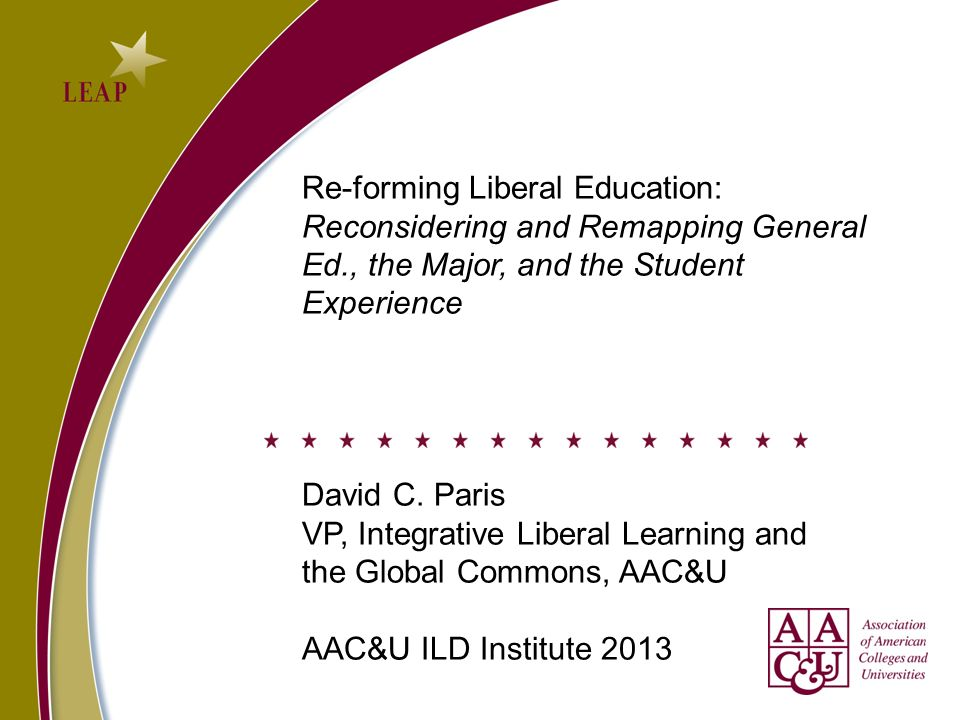 Re-forming Liberal Education: Reconsidering and Remapping General Ed., the Major, and the Student Experience David C.