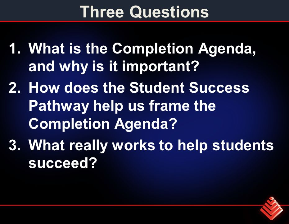 Three Questions 1.What is the Completion Agenda, and why is it important.
