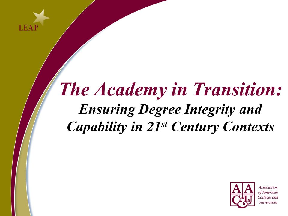 The Academy in Transition: Ensuring Degree Integrity and Capability in 21 st Century Contexts