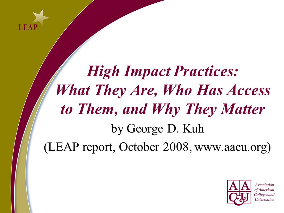High Impact Practices: What They Are, Who Has Access to Them, and Why They Matter by George D.