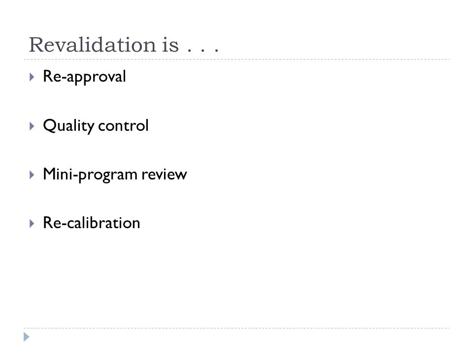 Revalidation is... Re-approval Quality control Mini-program review Re-calibration
