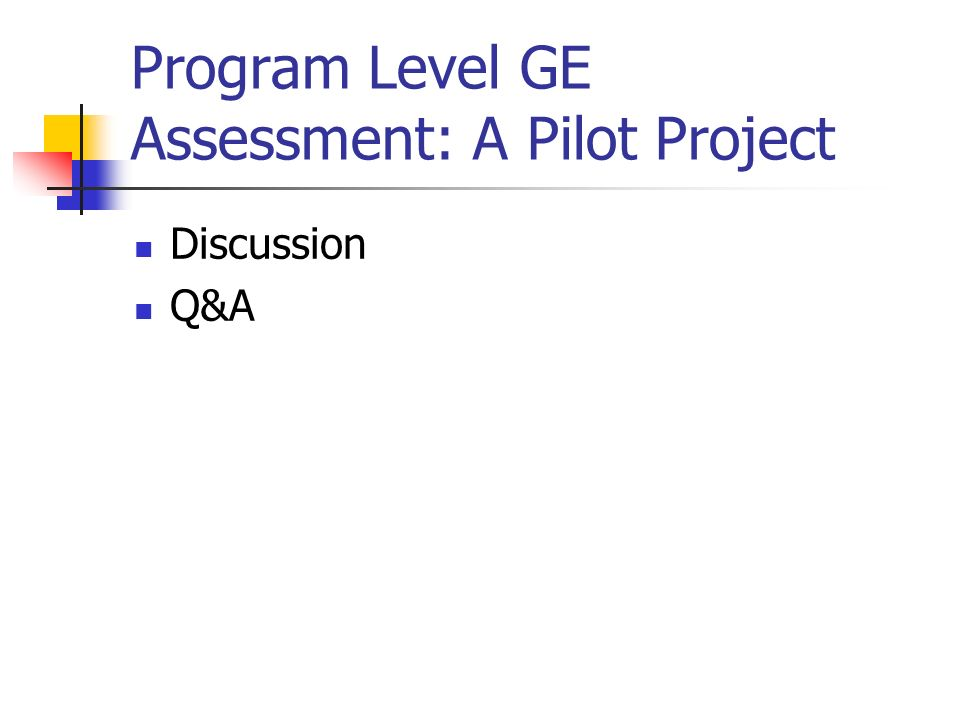 Program Level GE Assessment: A Pilot Project Discussion Q&A