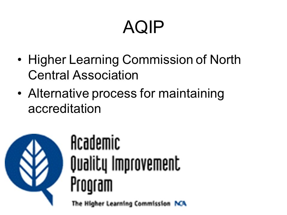 AQIP Higher Learning Commission of North Central Association Alternative process for maintaining accreditation