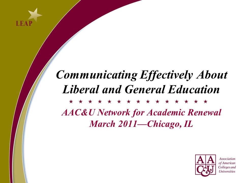 Communicating Effectively About Liberal and General Education AAC&U Network for Academic Renewal March 2011Chicago, IL