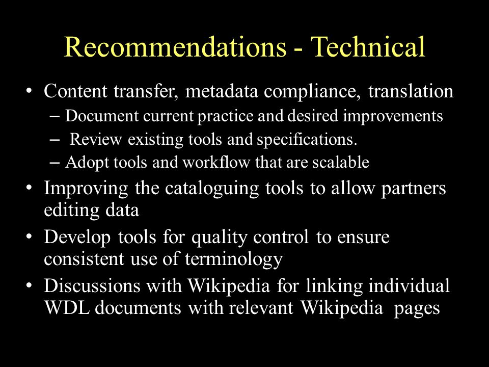 Recommendations - Technical Content transfer, metadata compliance, translation – Document current practice and desired improvements – Review existing tools and specifications.