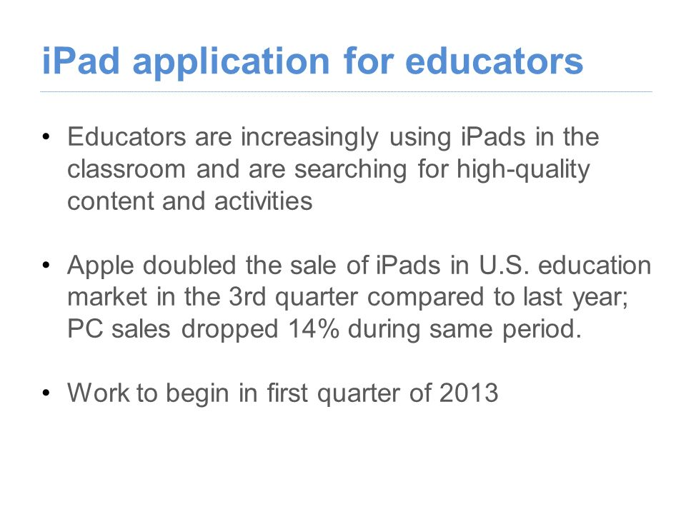 iPad application for educators Educators are increasingly using iPads in the classroom and are searching for high-quality content and activities Apple doubled the sale of iPads in U.S.
