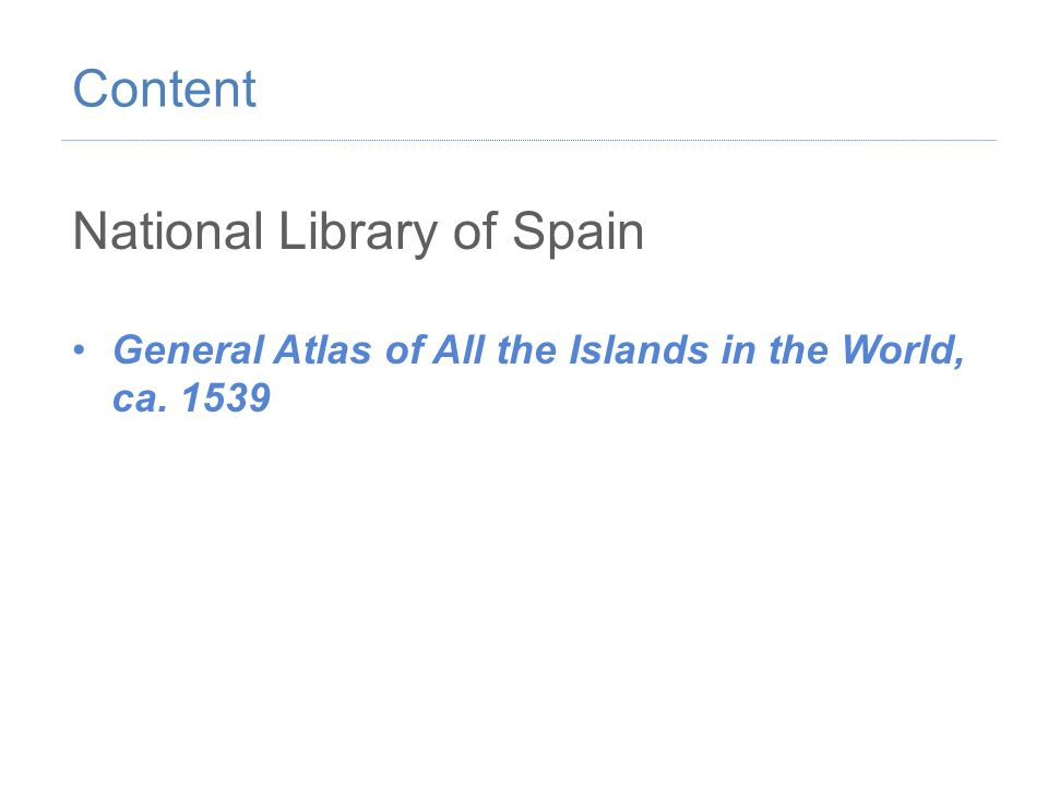 National Library of Spain General Atlas of All the Islands in the World, ca. 1539 Content
