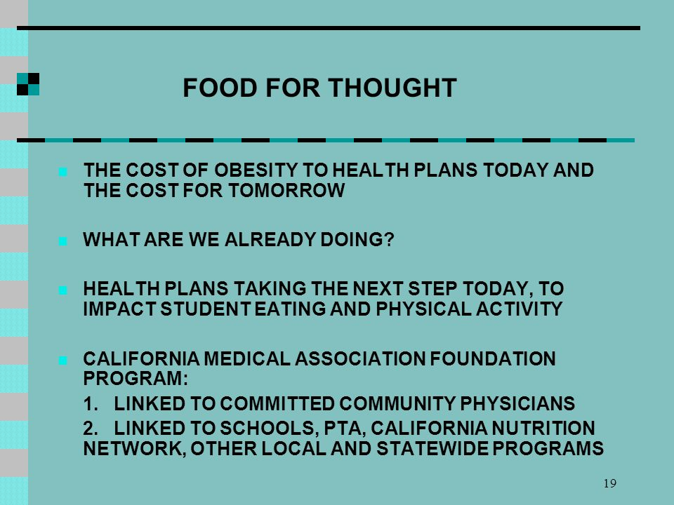 19 FOOD FOR THOUGHT THE COST OF OBESITY TO HEALTH PLANS TODAY AND THE COST FOR TOMORROW WHAT ARE WE ALREADY DOING.