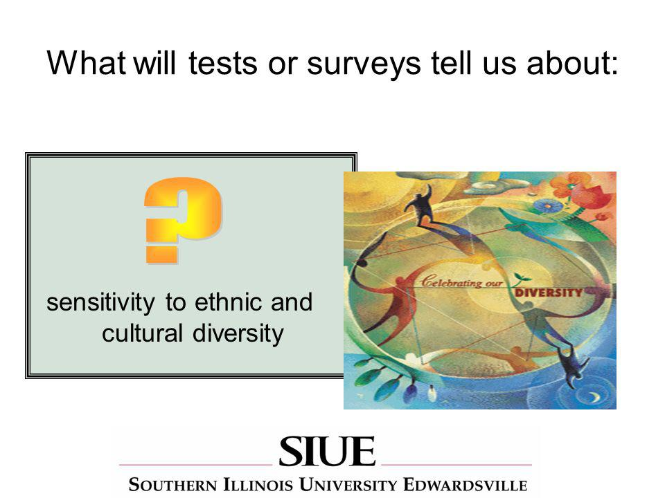 What will tests or surveys tell us about: sensitivity to ethnic and cultural diversity