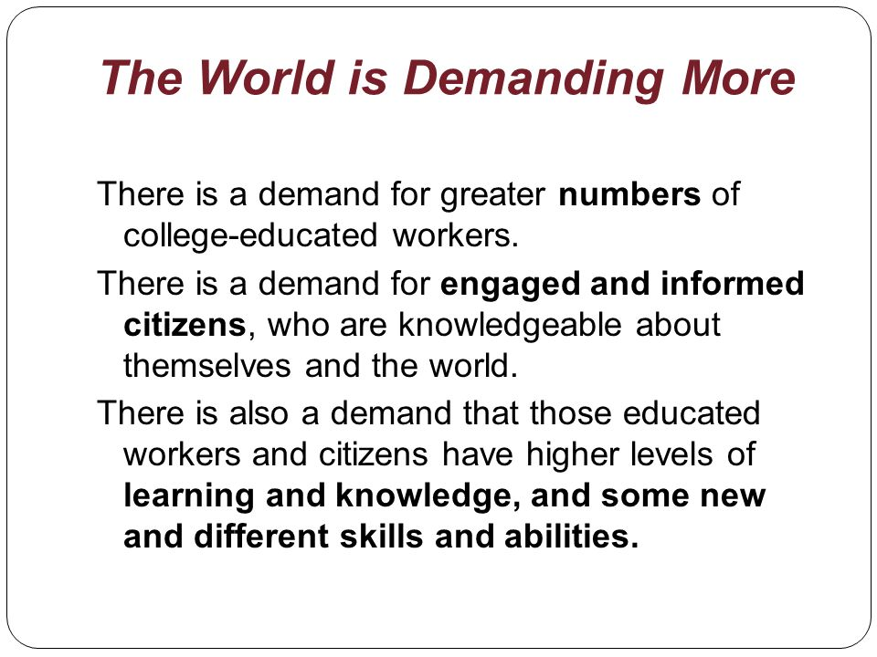 The World is Demanding More There is a demand for greater numbers of college-educated workers.