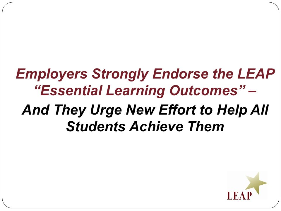 Employers Strongly Endorse the LEAP Essential Learning Outcomes – And They Urge New Effort to Help All Students Achieve Them