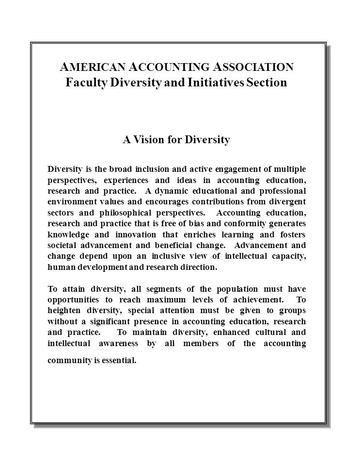 A MERICAN A CCOUNTING A SSOCIATION Faculty Diversity and Initiatives Section A Vision for Diversity Diversity is the broad inclusion and active engagement of multiple perspectives, experiences and ideas in accounting education, research and practice.