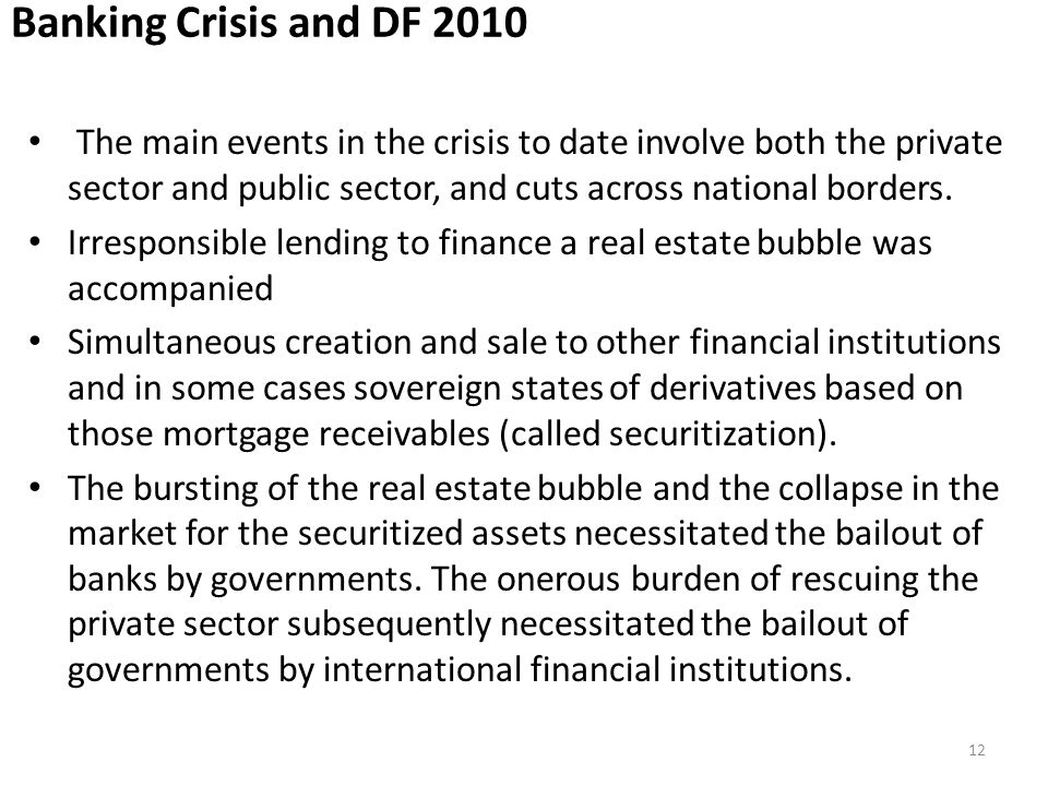 Banking Crisis and DF 2010 The main events in the crisis to date involve both the private sector and public sector, and cuts across national borders.