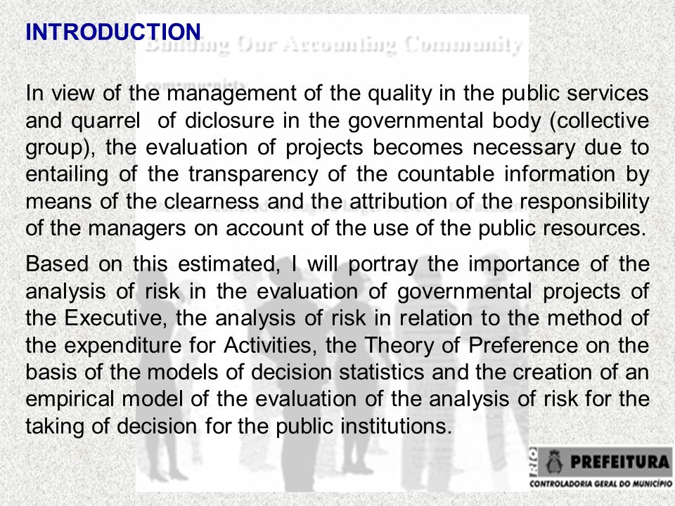 INTRODUCTION In view of the management of the quality in the public services and quarrel of diclosure in the governmental body (collective group), the evaluation of projects becomes necessary due to entailing of the transparency of the countable information by means of the clearness and the attribution of the responsibility of the managers on account of the use of the public resources.