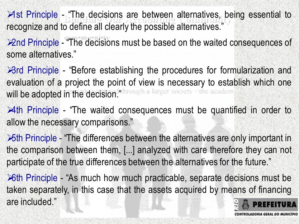 1st Principle - The decisions are between alternatives, being essential to recognize and to define all clearly the possible alternatives.