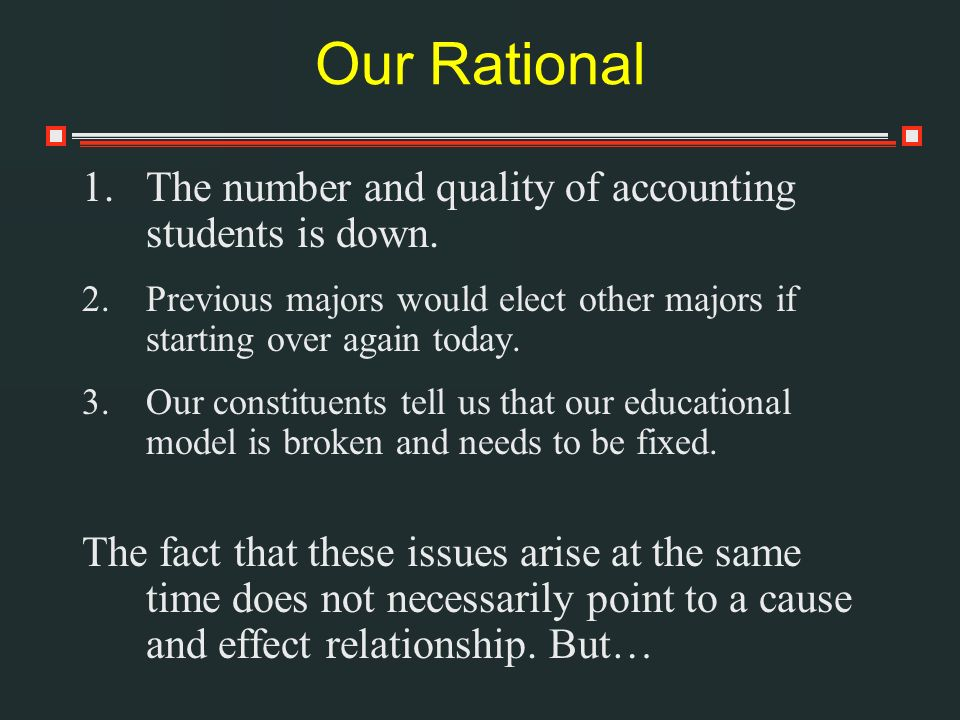 Our Rational 1.The number and quality of accounting students is down.