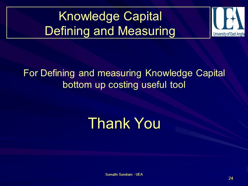 Sumathi Sundram - UEA 24 Knowledge Capital Defining and Measuring Thank You For Defining and measuring Knowledge Capital bottom up costing useful tool