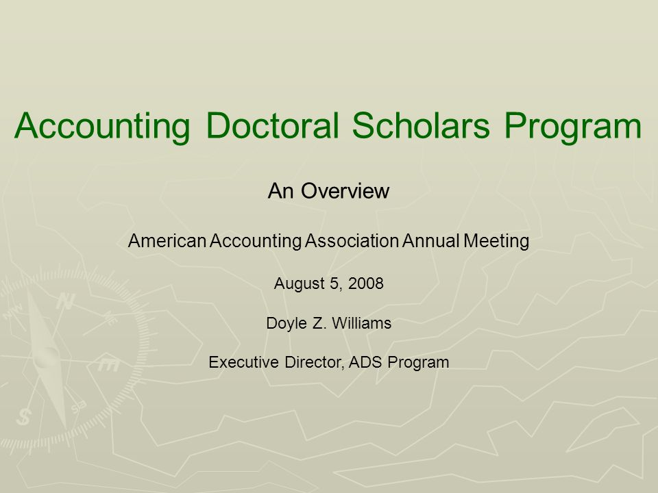 Accounting Doctoral Scholars Program An Overview American Accounting Association Annual Meeting August 5, 2008 Doyle Z.