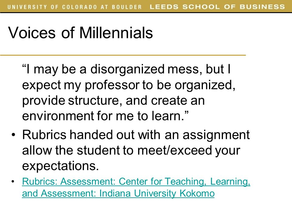 Voices of Millennials I may be a disorganized mess, but I expect my professor to be organized, provide structure, and create an environment for me to learn.