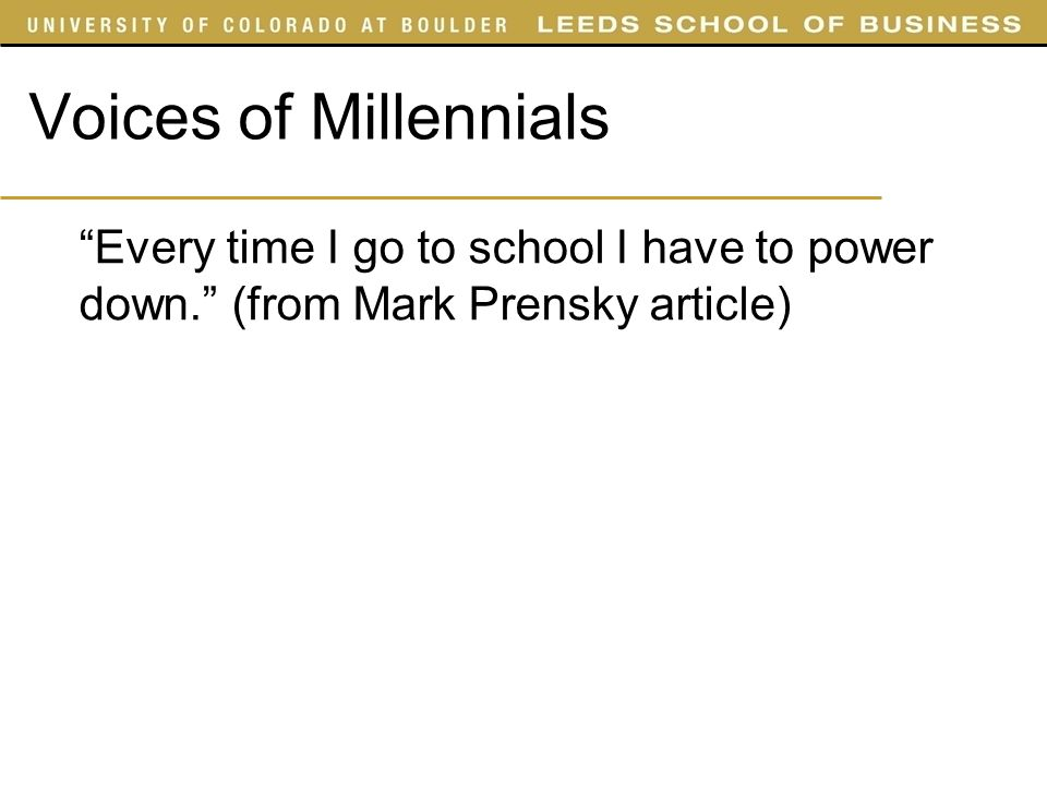 Voices of Millennials Every time I go to school I have to power down. (from Mark Prensky article)