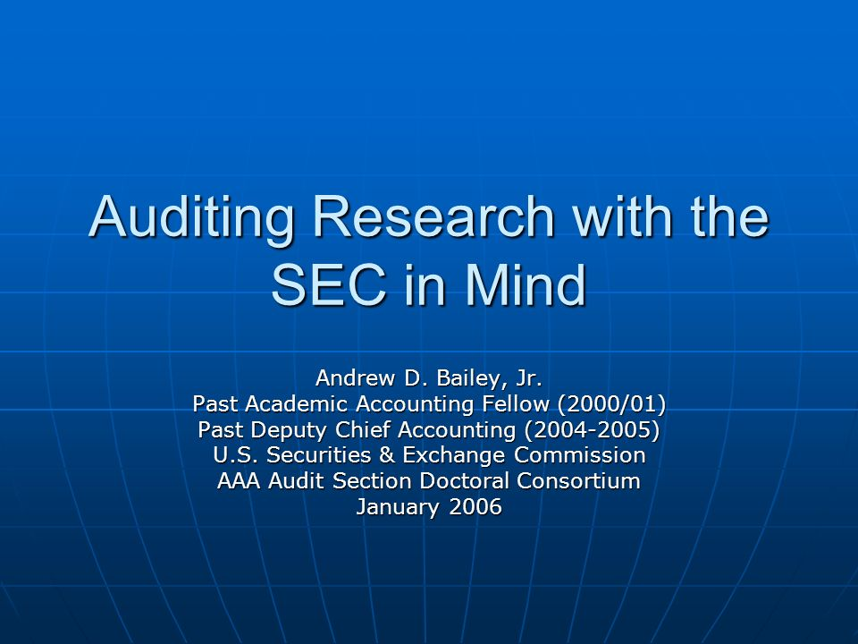 Auditing Research with the SEC in Mind Andrew D. Bailey, Jr.