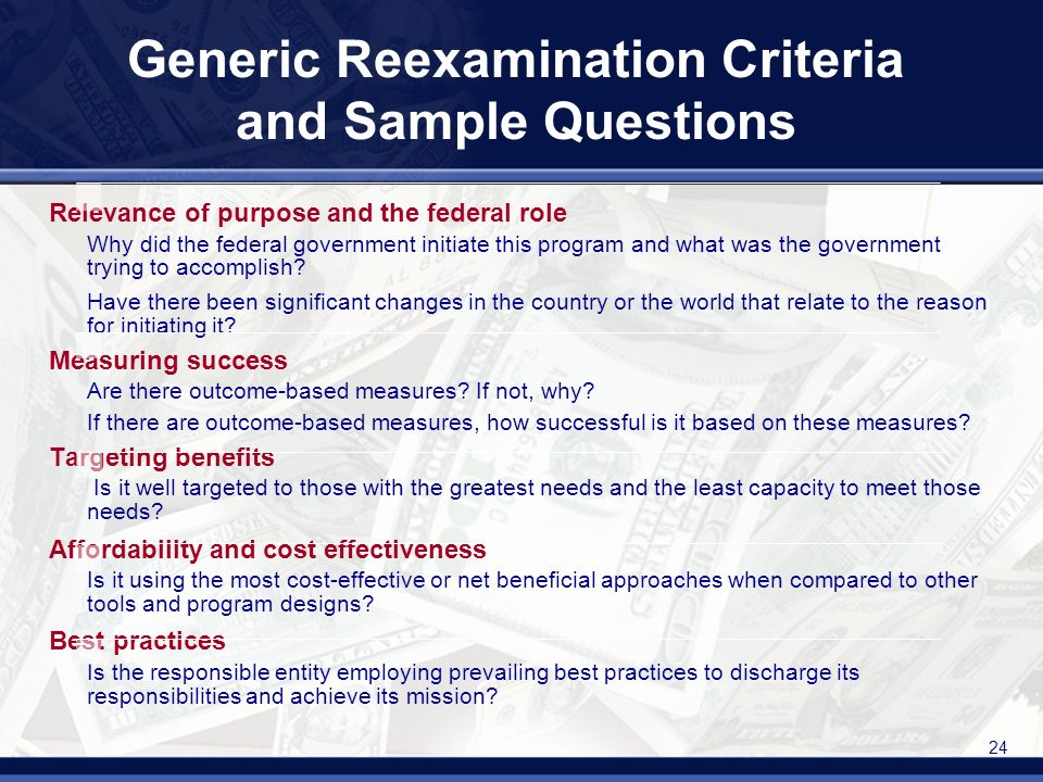 24 Generic Reexamination Criteria and Sample Questions Relevance of purpose and the federal role Why did the federal government initiate this program and what was the government trying to accomplish.