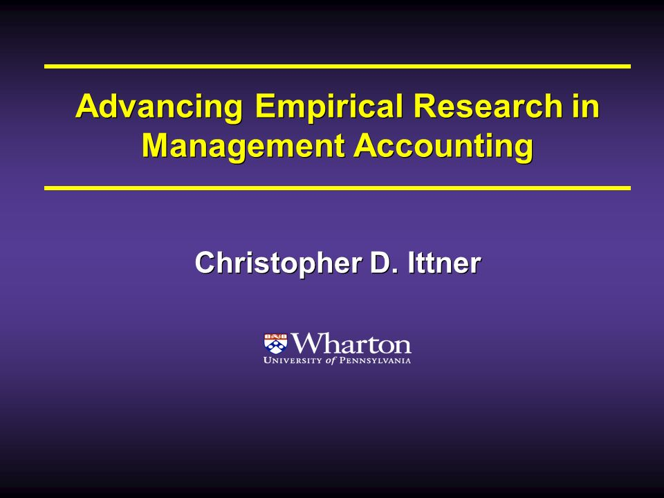 18 Conjectures on the Future of Empirical Management Accounting Research Studies using multiple methods (e.g., quantitative and qualitative; analytical and empirical, etc.) Company-specific field studies that incorporate both data analysis and institutional details/qualitative analysis Topics at the interface of financial and managerial accounting Greater focus on interdisciplinary research Joint research Publishing in non-accounting journals Studies using multiple methods (e.g., quantitative and qualitative; analytical and empirical, etc.) Company-specific field studies that incorporate both data analysis and institutional details/qualitative analysis Topics at the interface of financial and managerial accounting Greater focus on interdisciplinary research Joint research Publishing in non-accounting journals