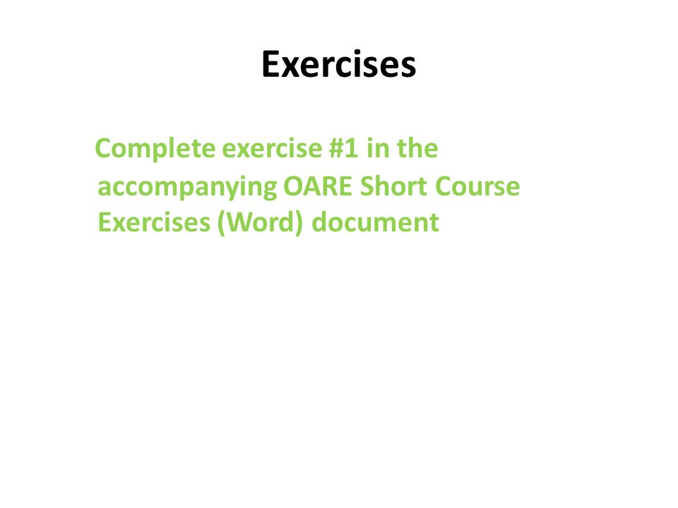 Exercises Complete exercise #1 in the accompanying OARE Short Course Exercises (Word) document