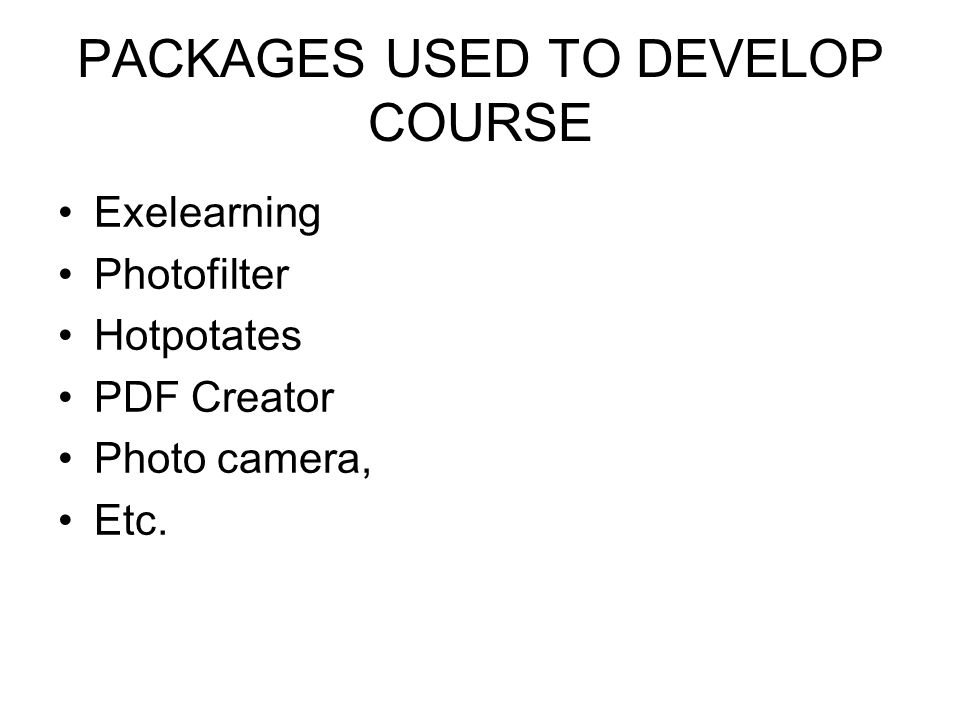 PACKAGES USED TO DEVELOP COURSE EXELEARNING PHOTOFILTER PDF CREATOR HOTPOTATOES PAINT PHOTO CAMERA NEWSPAPERS Exelearning Photofilter Hotpotates PDF Creator Photo camera, Etc.