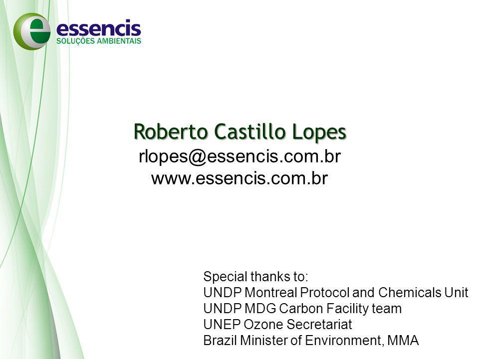 Roberto Castillo Lopes rlopes@essencis.com.br www.essencis.com.br Special thanks to: UNDP Montreal Protocol and Chemicals Unit UNDP MDG Carbon Facility team UNEP Ozone Secretariat Brazil Minister of Environment, MMA