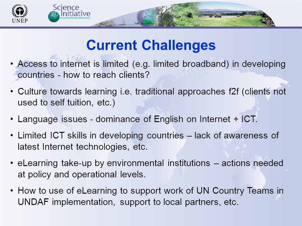 Current Challenges Access to internet is limited (e.g.