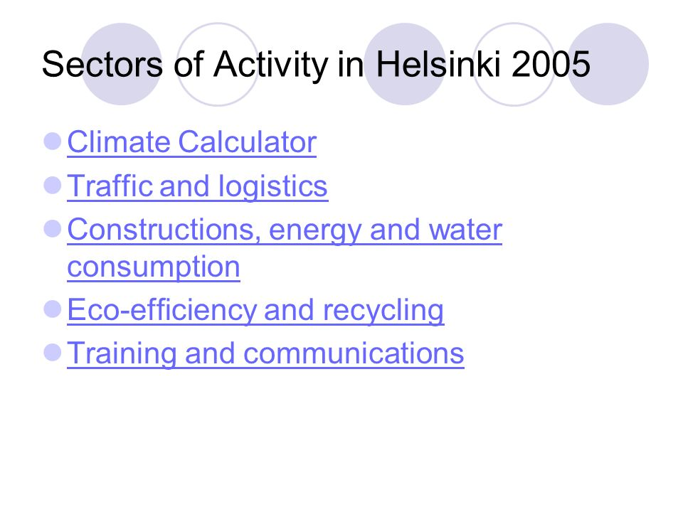 Sectors of Activity in Helsinki 2005 Climate Calculator Traffic and logistics Constructions, energy and water consumption Constructions, energy and water consumption Eco-efficiency and recycling Training and communications