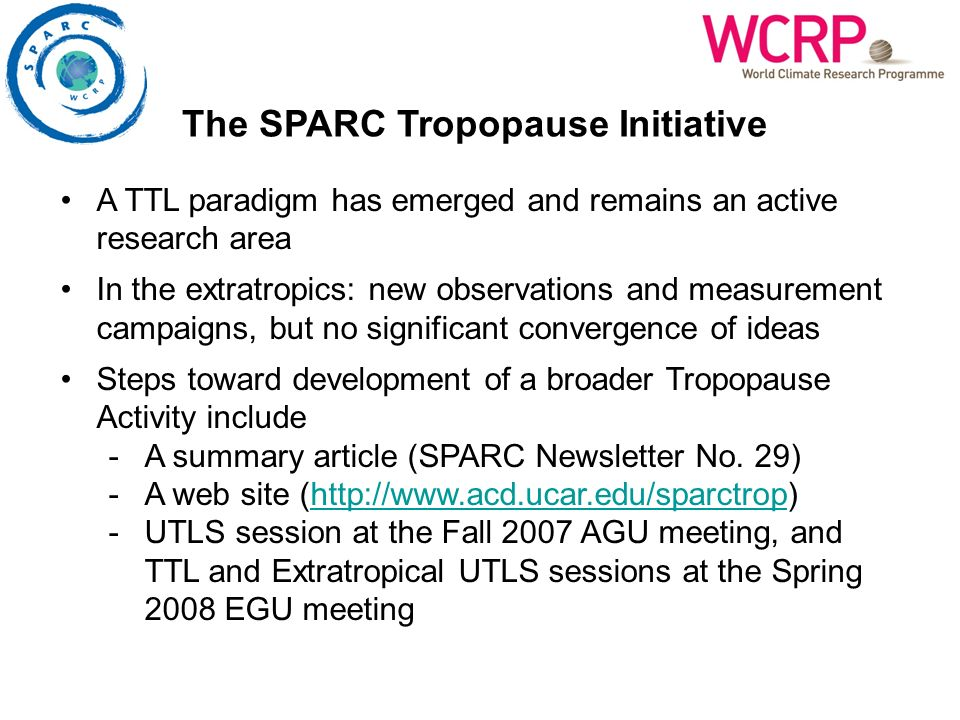 A TTL paradigm has emerged and remains an active research area In the extratropics: new observations and measurement campaigns, but no significant convergence of ideas Steps toward development of a broader Tropopause Activity include -A summary article (SPARC Newsletter No.