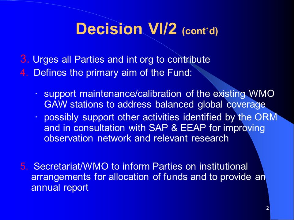 1 Decision VI/2 Ozone-related monitoring and research activities for the Vienna Convention Paragraph 2 To request UNEP/WMO to establish a fund for research and systematic observations in developing countries and CEIT