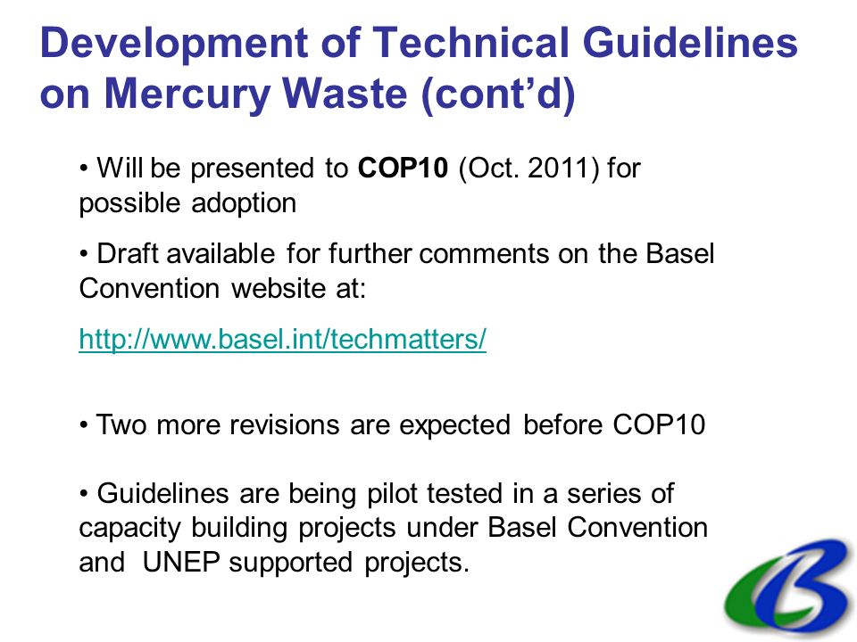Development of Technical Guidelines on Mercury Waste (contd) Will be presented to COP10 (Oct.