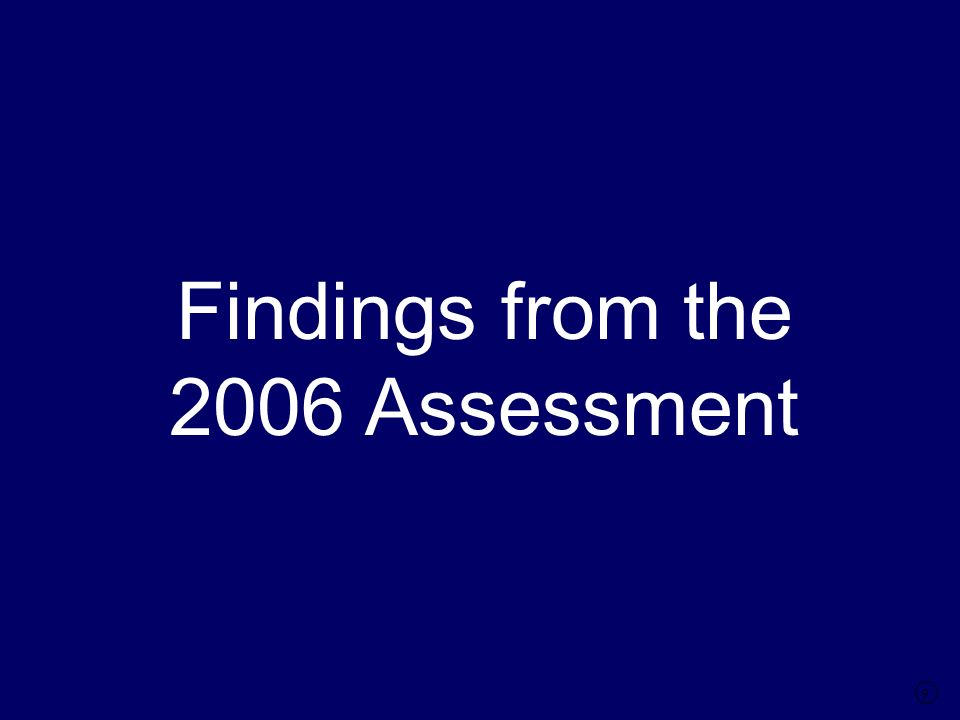 9 Findings from the 2006 Assessment
