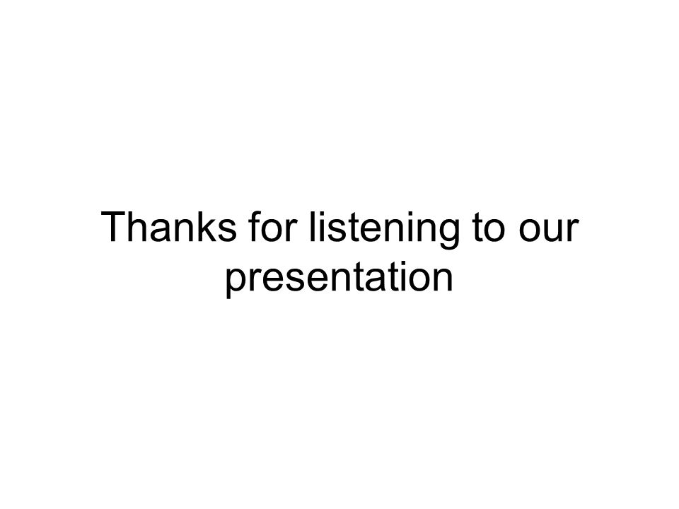 Thanks for listening to our presentation