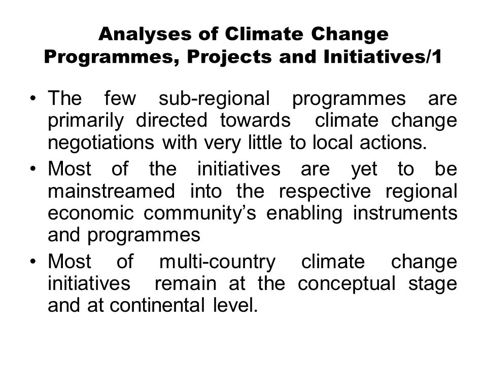 Analyses of Climate Change Programmes, Projects and Initiatives/1 The few sub-regional programmes are primarily directed towards climate change negotiations with very little to local actions.