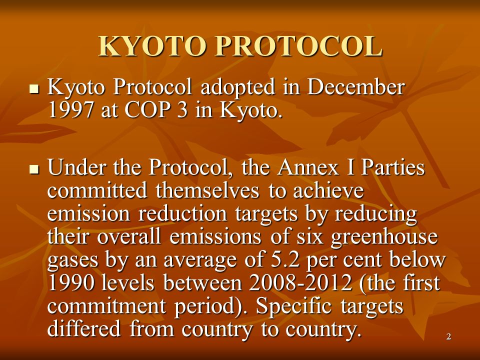 2 KYOTO PROTOCOL Kyoto Protocol adopted in December 1997 at COP 3 in Kyoto.