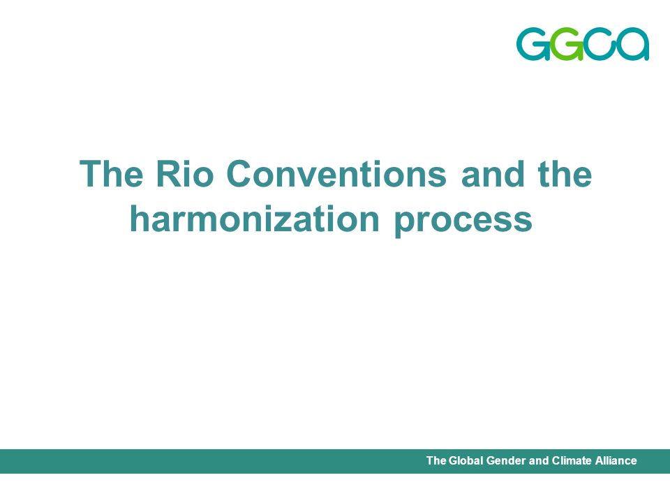 International Union for Conservation of Nature - Office of the Senior Gender AdviserThe Global Gender and Climate Alliance The Rio Conventions and the harmonization process