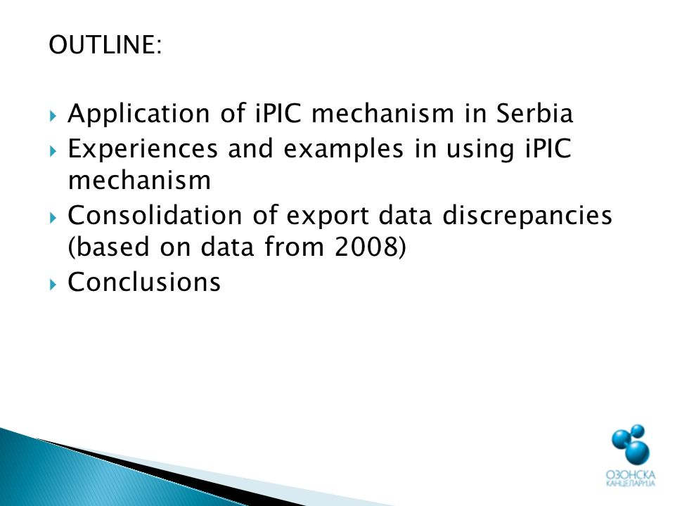OUTLINE: Application of iPIC mechanism in Serbia Experiences and examples in using iPIC mechanism Consolidation of export data discrepancies (based on data from 2008) Conclusions
